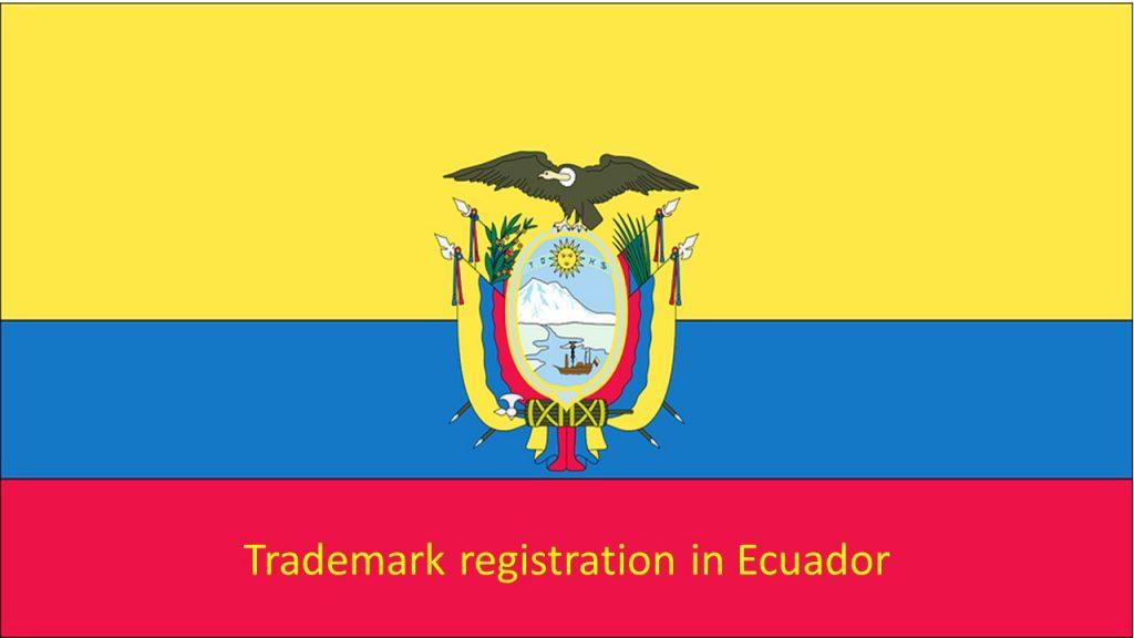 Trademark registration in Ecuador, Ecuador trademark registration, Ecuador trademark, trademark in Ecuador, register trademark in Ecuador